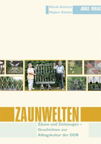 Zaunwelten: Zäune und Zeitzeugen - Geschichten zur Alltagskultur der DDR