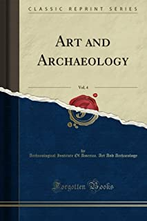 Art and Archaeology, Vol. 4 (Classic Reprint)
