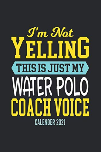 Water Polo Makes Everything Better Calender 2021: Funny Cool Water Polo Calender 2021 | Monthly & Weekly Yearly Planner - 6x9 - 120 Pages - Cute ... For Water Polo Players, Teams,Athletes, Coach