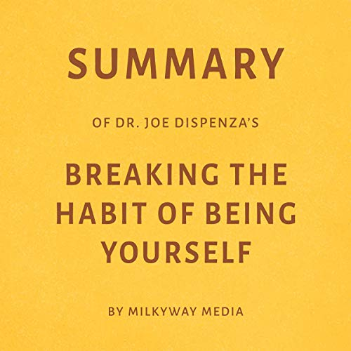 Summary of Joe Dispenza's Breaking the Habit of Being Yourself by Milkyway Media cover art