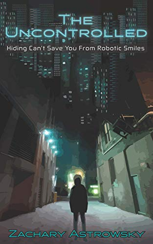 The Uncontrolled: Hiding Can't Save You From Robotic Smiles (English Edition)
