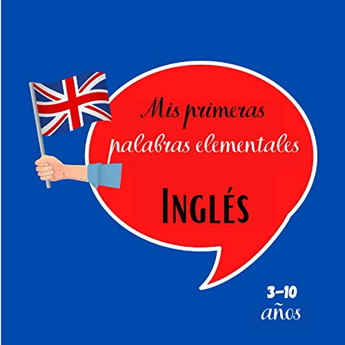 Mis primeras palabras elementales Inglés 3-10 años: [Formato cuadrado 21x21cm 30 páginas][Lenguaje del libro] Libro para que los niños aprendan el ... disfrutar del aprendizaje de un idioma.