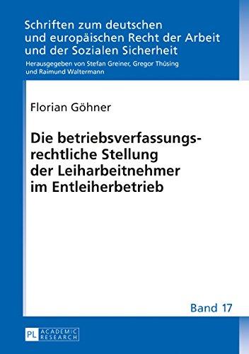 Die Betriebsverfassungsrechtliche Stellung Der Leiharbeitnehmer Im Entleiherbetrieb;Schriften Zum…