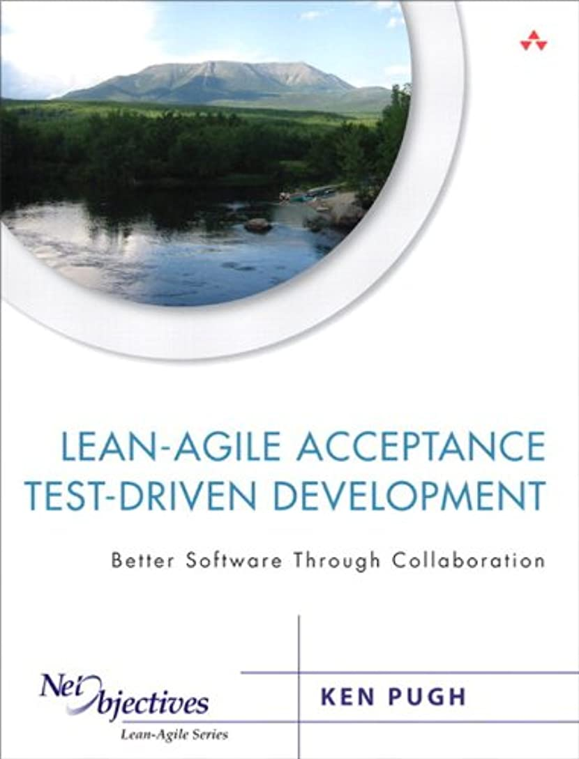 ヘルシー土地昨日Lean-Agile Acceptance Test-Driven Development: Better Software Through Collaboration (Net Objectives Lean-Agile Series) (English Edition)