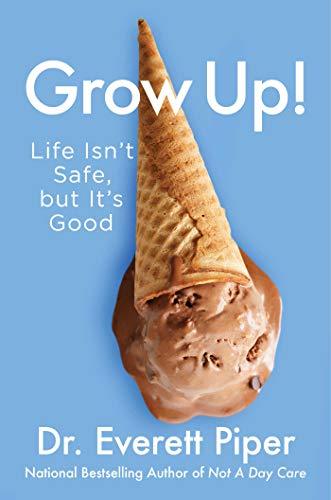 Grow Up!: Life Isn't Safe, but It's Good