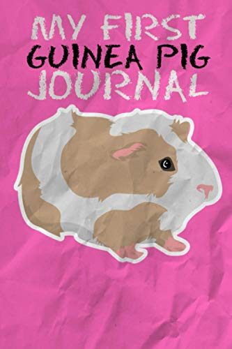 My First Guinea Pig Journal: Ideal Guinea Pig Lover Record Keeping Notebook. Specially Formatted To log Feeding, Water, Cleaning & Guinea Pig Activities. Great For Ensuring A Safe & Healthy Habitat