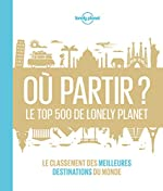 Où partir? Le top 500 de Lonely Planet - 1ed de Lonely Planet LONELY PLANET FR