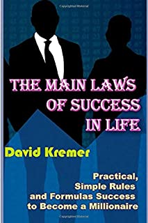 The Main Laws of Success in Life: Practical, Simple Rules and Formulas Success to Become a Millionaire