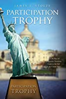 Participation Trophy: How the Rise of Progressive Socialism Leads to the Fall of the United States