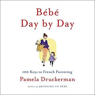 Bébé Day by Day     100 Keys to French Parenting              By:                                                                                                                                 Pamela Druckerman                               Narrated by:                                                                                                                                 Abby Craden                      Length: 1 hr and 54 mins     8 ratings     Overall 4.8