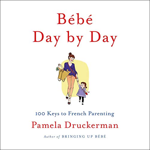 Bébé Day by Day     100 Keys to French Parenting              Written by:                                                                                                                                 Pamela Druckerman                               Narrated by:                                                                                                                                 Abby Craden                      Length: 1 hr and 54 mins     2 ratings     Overall 5.0