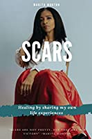 Scars: Healing by sharing my own life experiences