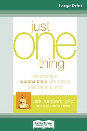 Just One Thing: Developing a Buddha Brain One Simple Practice at a Time (16pt Large Print Edition)