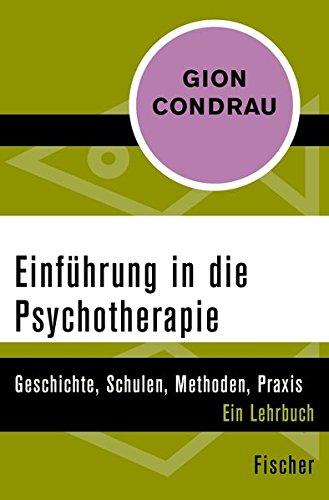 Einführung in die Psychotherapie: Geschichte, Schulen, Methoden, Praxis. Ein Lehrbuch