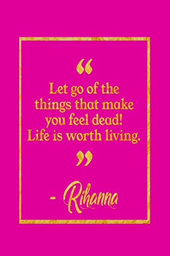 不規則な充電クラッチLet Go Of The Things That Make You Feel Dead! Life Is Worth Living!: Pink and Gold Rihanna Quote Notebook