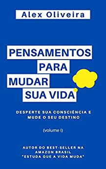 PENSAMENTOS PARA MUDAR SUA VIDA: Desperte a Sua Consciência e Mude o Seu Destino por [Alex Oliveira]