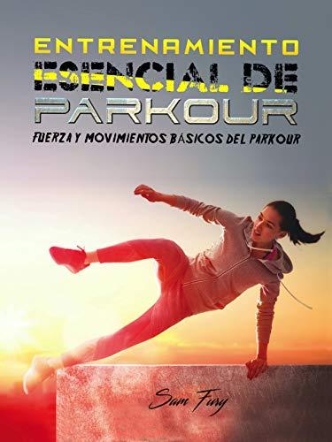 Entrenamiento Esencial de Parkour: Fuerza y Movimientos Básicos del Parkour (Acondicionamiento Físico...