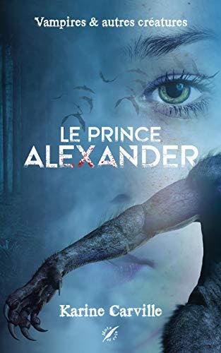 Le Prince Alexander: Vampires et autres créatures (fantastique, bitlit et horreur)