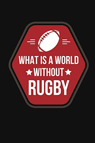 What is a world Without Rugby: A Rugby Journal for Rugby sport - Notebook 120 pages 6x9 inches - super rugby coaching rugby - Gift for rugby players men and woman