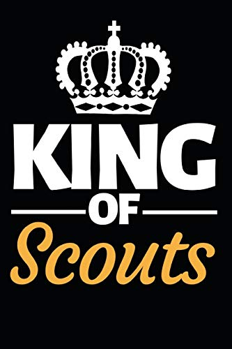 """King Of Scouts: Funny Scouting Notebook/Journal (6"""" X 9"""") Best Gift For Scout"""