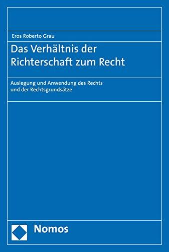 Das Verhältnis der Richterschaft zum Recht: Auslegung und Anwendung des Rechts und der Rechtsgrundsätze (German Edition)