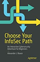 Choose Your InfoSec Path: An Interactive Cybersecurity Adventure for Beginners