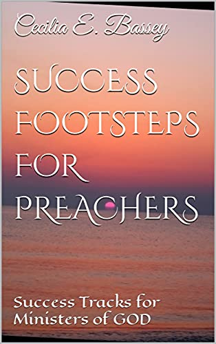 SUCCESS FOOTSTEPS FOR PREACHERS: Success Tracks for Ministers of GOD (English Edition)