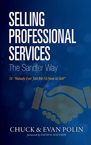"""Selling Professional Services the Sandler Way: Or, """"Nobody Ever Told Me I'd Have to Sell!"""" (English Edition)"""