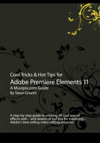 Cool Tricks & Hot Tips for Adobe Premiere Elements 11: A step-by-step guide to creating 50 cool special effects with -- and dozens of hot tips for ... - Adobe's best-selling video editing program.