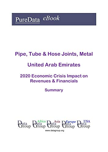 Pipe, Tube & Hose Joints, Metal United Arab Emirates Summary: 2020 Economic Crisis Impact on Revenues & Financials (English Edition)