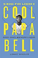 The Bona Fide Legend of Cool Papa Bell: Speed, Grace, and the Negro Leagues