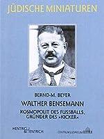 """Walther Bensemann: Kosmopolit des Fussballs, Gruender des """"Kicker"""""""