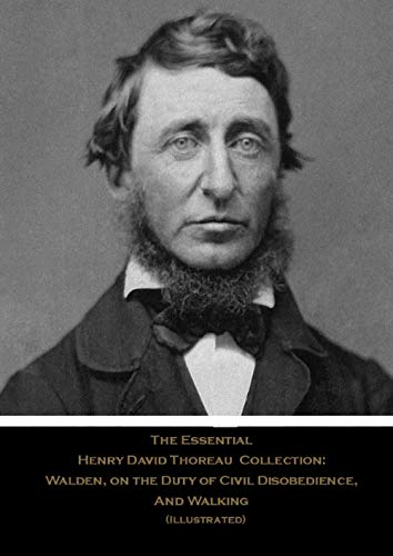 The Essential Henry David Thoreau Collection: Walden, on the Duty of Civil Disobedience, And Walking (Illustrated)