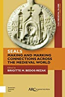 Seals - Making and Marking Connections Across the Medieval World (Medieval Globe)