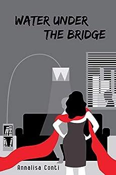 Water Under The Bridge (Superhero Stories: The W Series Book 13) by [Annalisa Conti, Valeria Frustaci]