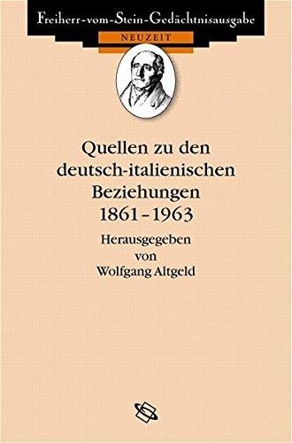 Quellen zu den deutsch-italienischen Beziehungen 1861-1963 (Freiherr vom Stein - Gedächtnisausgabe. Reihe D: Quellen zu den Beziehungen Deutschlands zu seinen Nachbarn im 19. und 20. Jahrhundert)