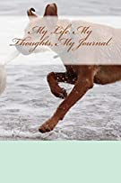 My Life, My Thoughts, My Journal: J.D. Dyola's Celebration of Life Collection (In Celebration of...Pets) (Volume 1)