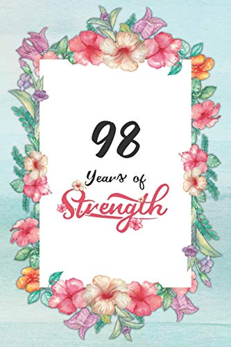 98th Birthday Journal: Lined Journal / Notebook - Cute and Inspirational 98 yr Old Gift - Fun And Practical Alternative to a Card - 98th Birthday Gifts For Women - 98 Years of Strength