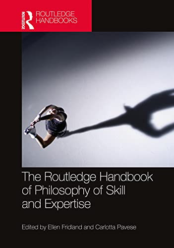 The Routledge Handbook of Philosophy of Skill and Expertise (Routledge...