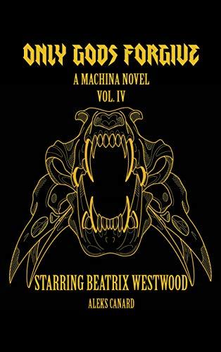 Only Gods Forgive (Machina Novels Starring Beatrix Westwood Book 4) (English Edition)