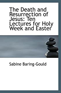 The Death and Resurrection of Jesus: Ten Lectures for Holy Week and Easter