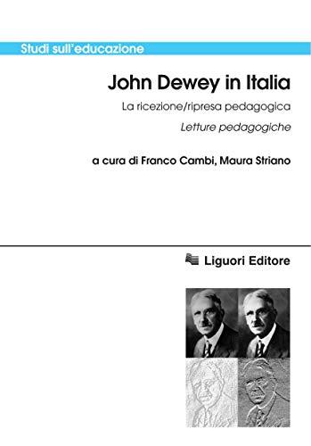 John Dewey in Italia La ricezione/ripresa pedagogica: Letture pedagogiche a cura di Franco Cambi e Maura Striano (Studi sull'educazione Vol. 71)