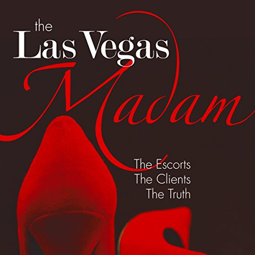The Las Vegas Madam     The Escorts, the Clients, the Truth              By:                                                                                                                                 Jami Rodman                               Narrated by:                                                                                                                                 Teri Schnaubelt                      Length: 9 hrs and 26 mins     10 ratings     Overall 4.2