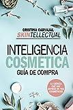 Skintellectual. Inteligencia cosmética: La ciencia que hay detrás de los cosméticos (Ensayo y...