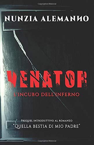 Venator - L'incubo dell'Inferno: Prequel introduttivo al romanzo 'Quella Bestia di mio Padre'