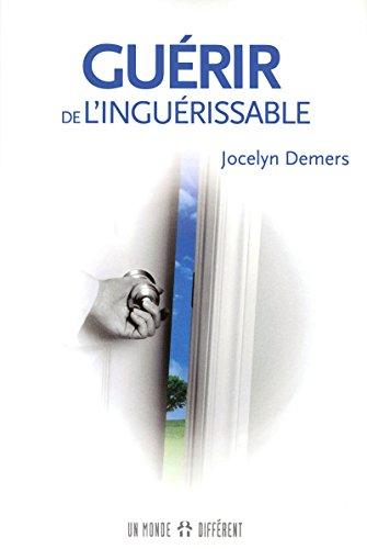 GUÉRIR DE L'INGUÉRISSABLE