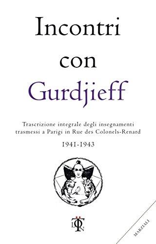 Incontri con Gurdjieff 1941-1943: Trascrizione integrale degli insegnamenti trasmessi a Parigi in Rue des Colonels-Renard (Planetari)