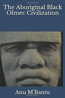 The Aboriginal Black Olmec Civilization