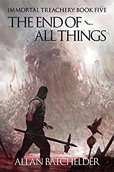 The End of All Things (Immortal Treachery Book 5) by [Allan Batchelder]