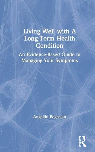 Living Well with A Long-Term Health Condition: An Evidence-Based Guide to Managing Your Symptoms